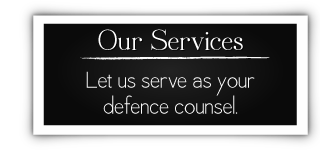 Our Services - Let us serve as your defence counsel.